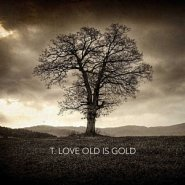 T.LOVE: OLD IS GOLD
